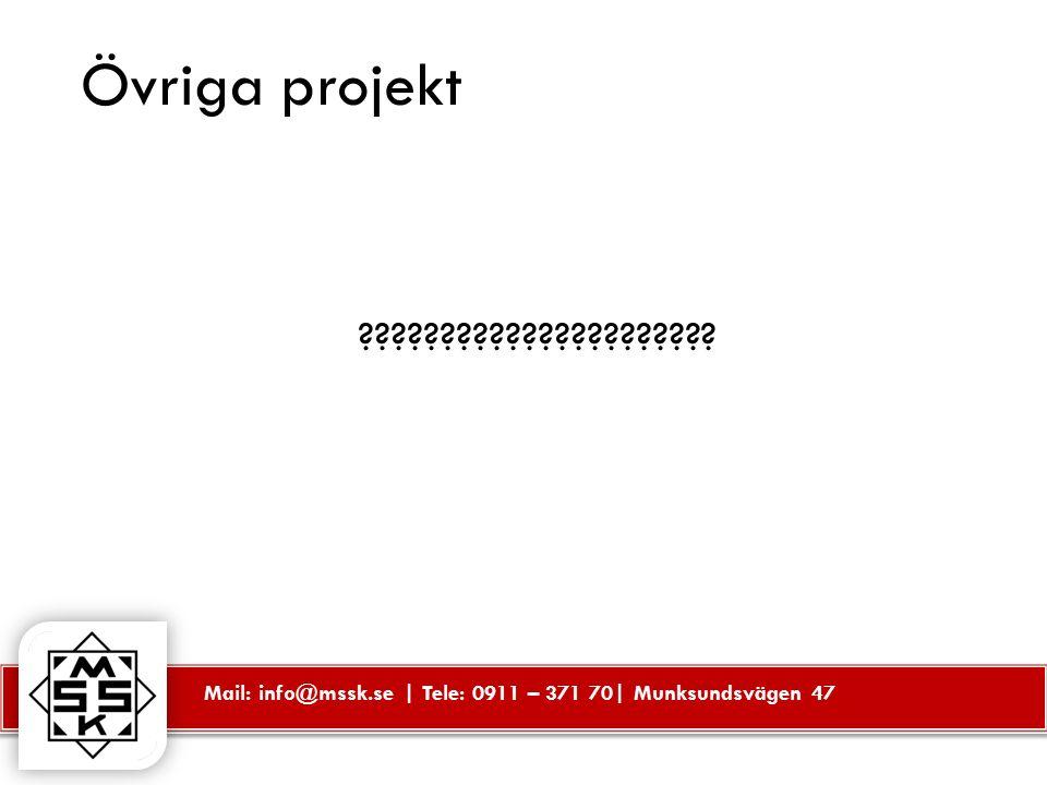 Mail: info@mssk.se | Tele: 0911 – 371 70| Munksundsvägen 47 Övriga projekt ??????????????????????