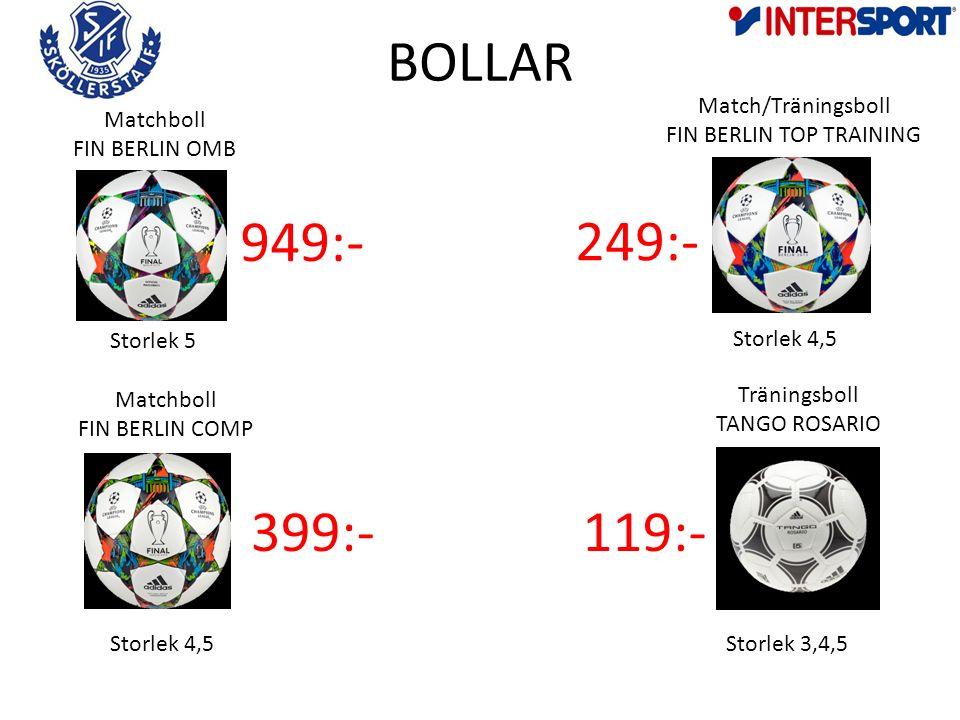 BOLLAR Matchboll FIN BERLIN OMB Matchboll FIN BERLIN COMP Match/Träningsboll FIN BERLIN TOP TRAINING Träningsboll TANGO ROSARIO 949:- 399:- 249:- 119:- Storlek 5 Storlek 4,5 Storlek 3,4,5