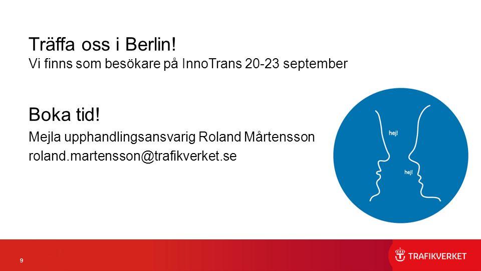 9 Träffa oss i Berlin. Vi finns som besökare på InnoTrans 20-23 september Boka tid.