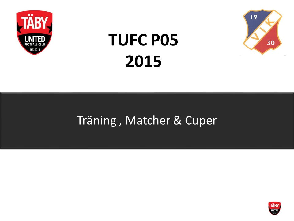 TUFC P05 2015 Träning, Matcher & Cuper