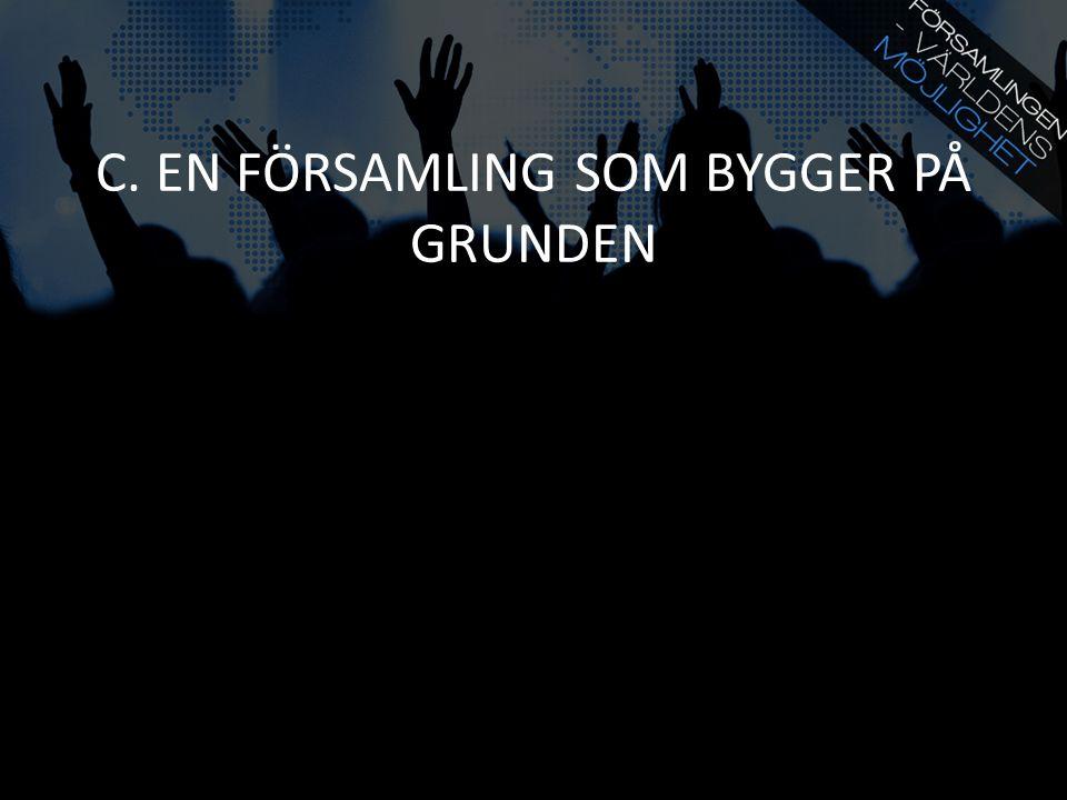C. EN FÖRSAMLING SOM BYGGER PÅ GRUNDEN