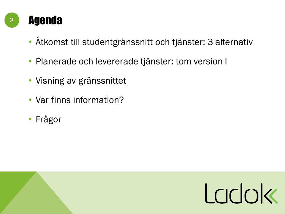 2 Agenda Åtkomst till studentgränssnitt och tjänster: 3 alternativ Planerade och levererade tjänster: tom version I Visning av gränssnittet Var finns information.