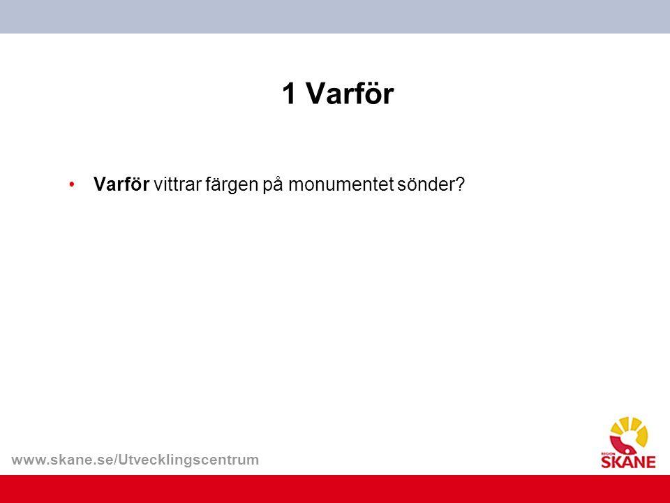 www.skane.se/Utvecklingscentrum 5 Varför- svar Varför vittrar färgen på monumentet sönder.