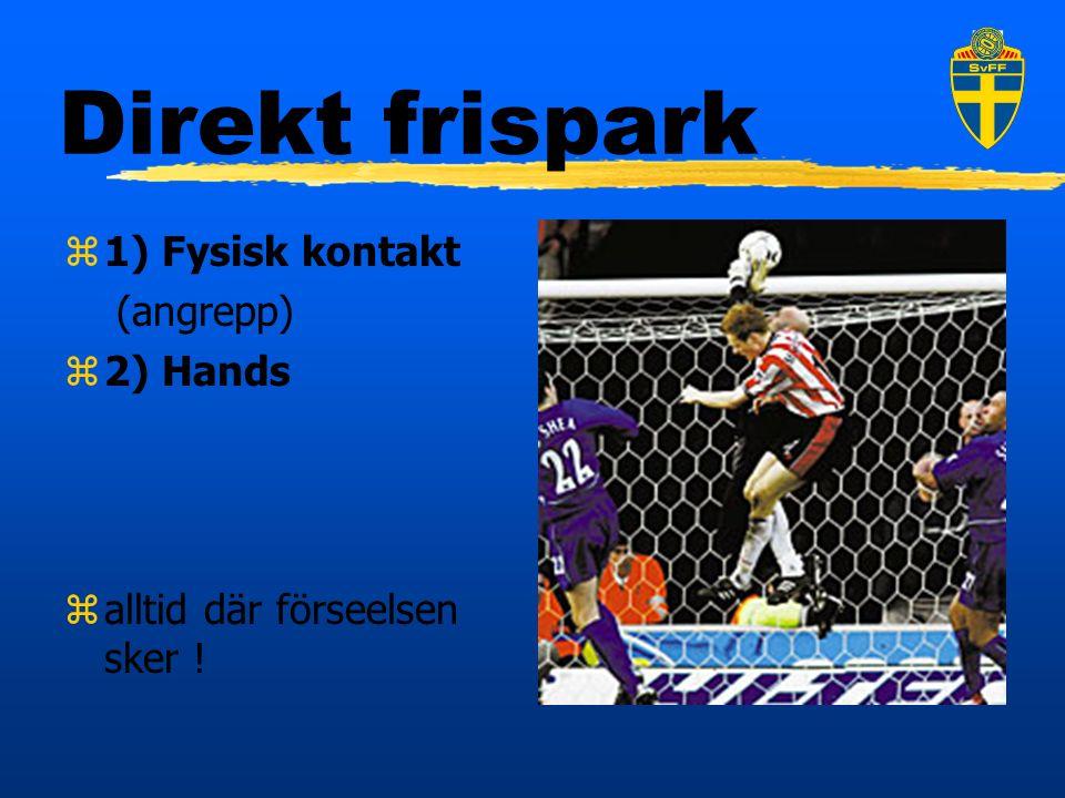 Direkt frispark z1) Fysisk kontakt (angrepp) z2) Hands zalltid där förseelsen sker !