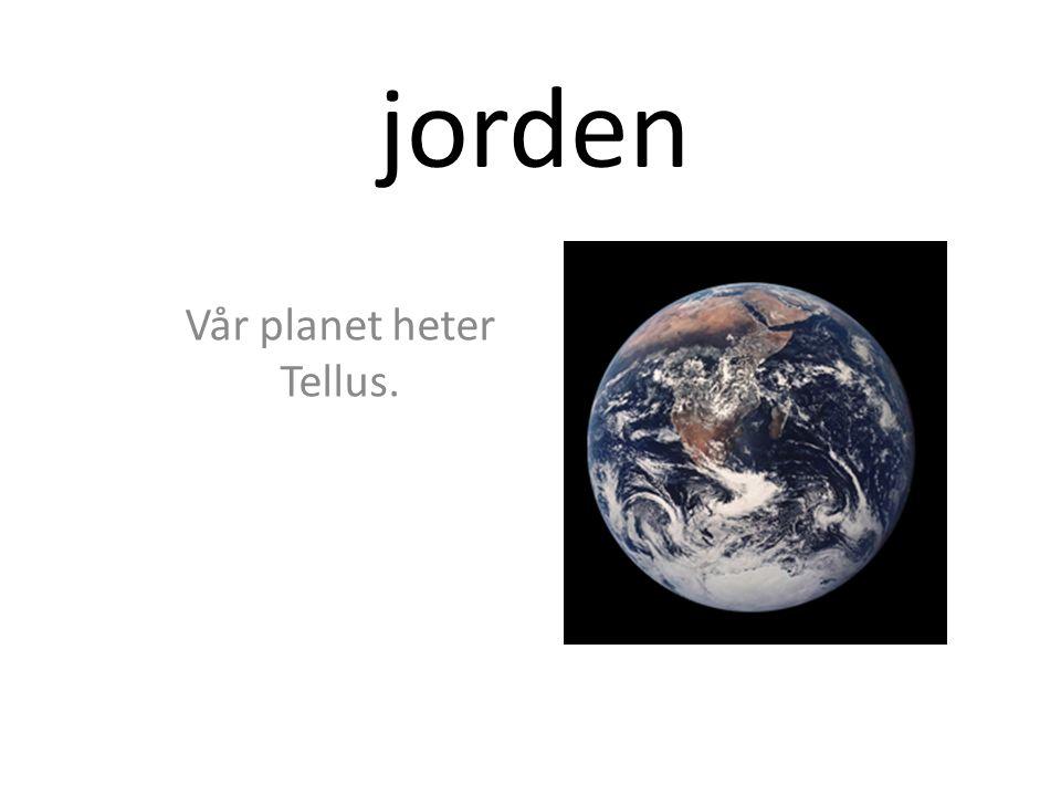 jorden Vår planet heter Tellus.