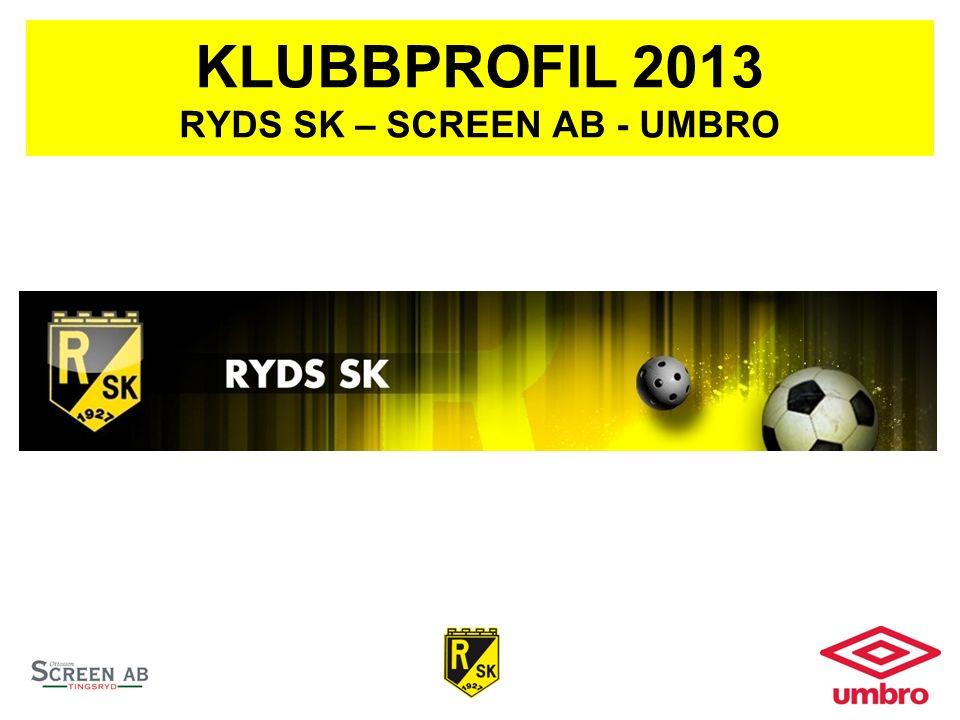 KLUBBPROFIL 2013 RYDS SK – SCREEN AB - UMBRO