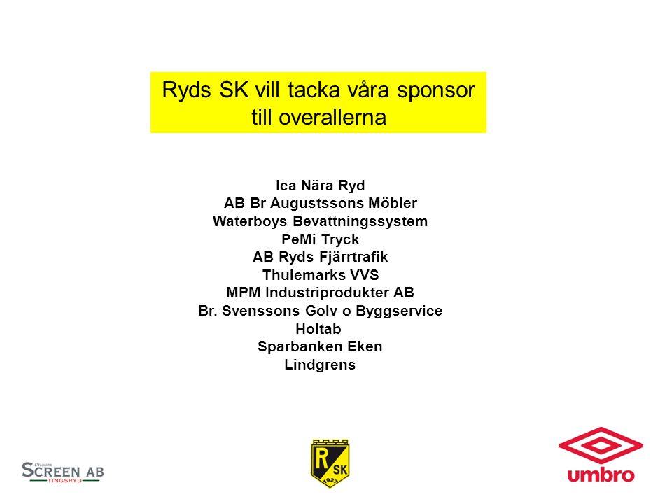 Ryds SK vill tacka våra sponsor till overallerna Ica Nära Ryd AB Br Augustssons Möbler Waterboys Bevattningssystem PeMi Tryck AB Ryds Fjärrtrafik Thulemarks VVS MPM Industriprodukter AB Br.