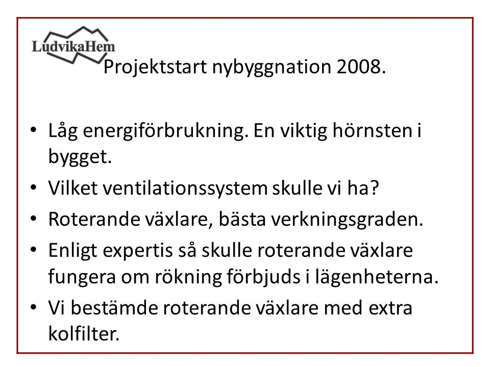 Projektstart nybyggnation 2008. Låg energiförbrukning.