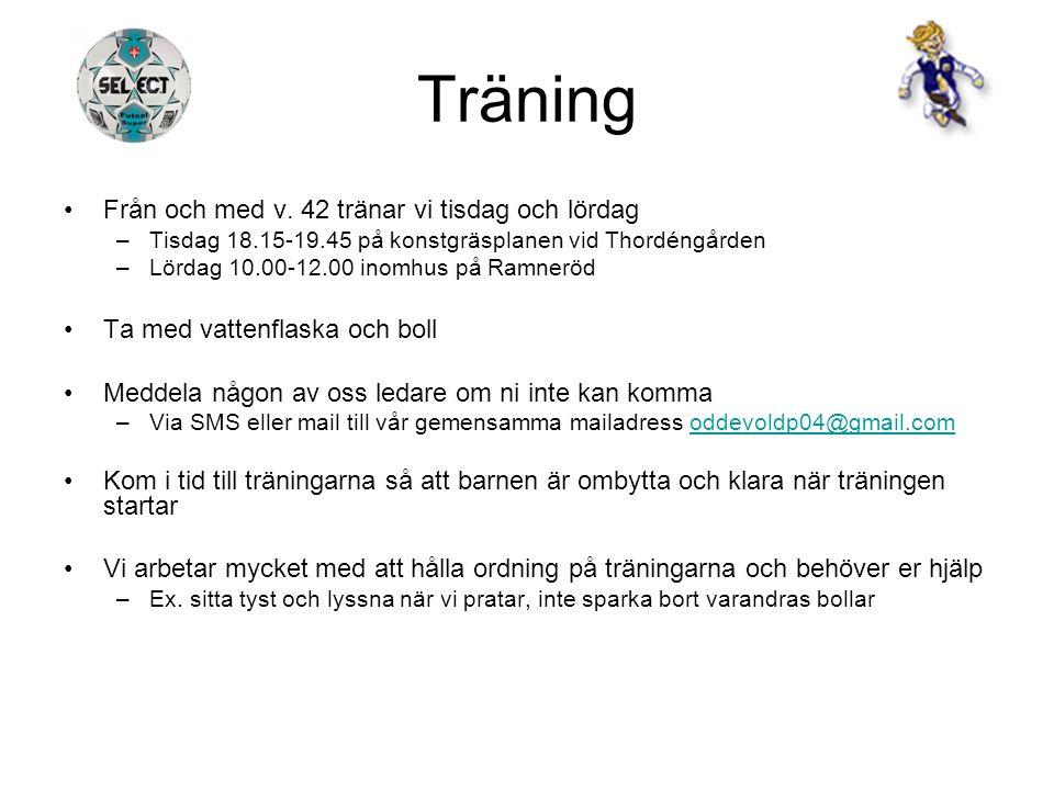 Träning Från och med v. 42 tränar vi tisdag och lördag –Tisdag 18.15-19.45 på konstgräsplanen vid Thordéngården –Lördag 10.00-12.00 inomhus på Ramnerö
