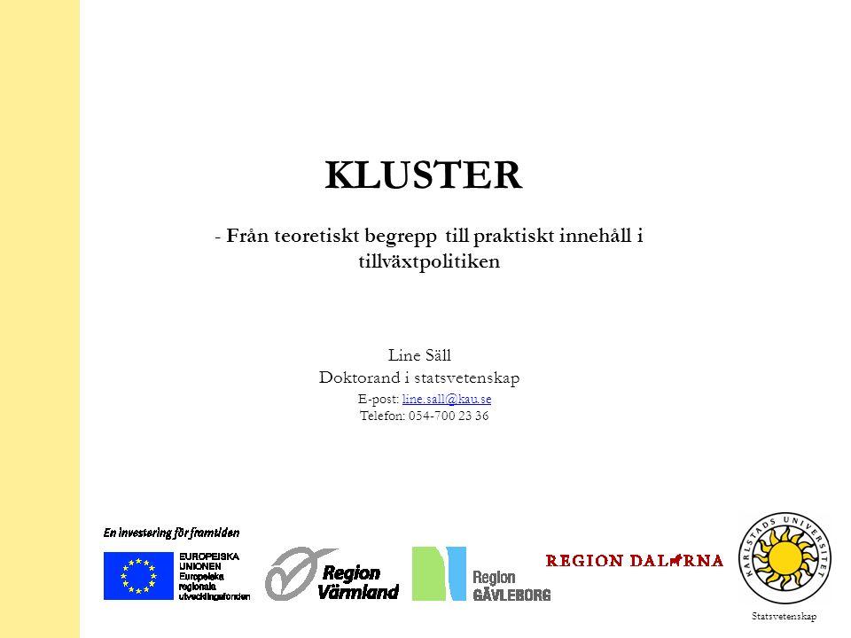 Statsvetenskap KLUSTER - Från teoretiskt begrepp till praktiskt innehåll i tillväxtpolitiken Line Säll Doktorand i statsvetenskap E-post: line.sall@kau.seline.sall@kau.se Telefon: 054-700 23 36