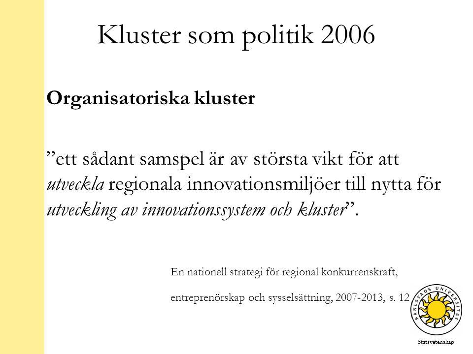 Statsvetenskap Kluster som politik 2006 Organisatoriska kluster ett sådant samspel är av största vikt för att utveckla regionala innovationsmiljöer till nytta för utveckling av innovationssystem och kluster .