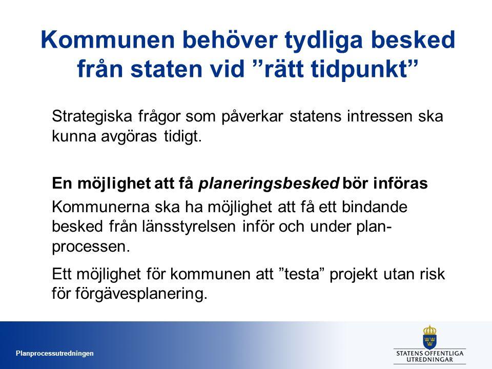 Planprocessutredningen Kommunen behöver tydliga besked från staten vid rätt tidpunkt Strategiska frågor som påverkar statens intressen ska kunna avgöras tidigt.