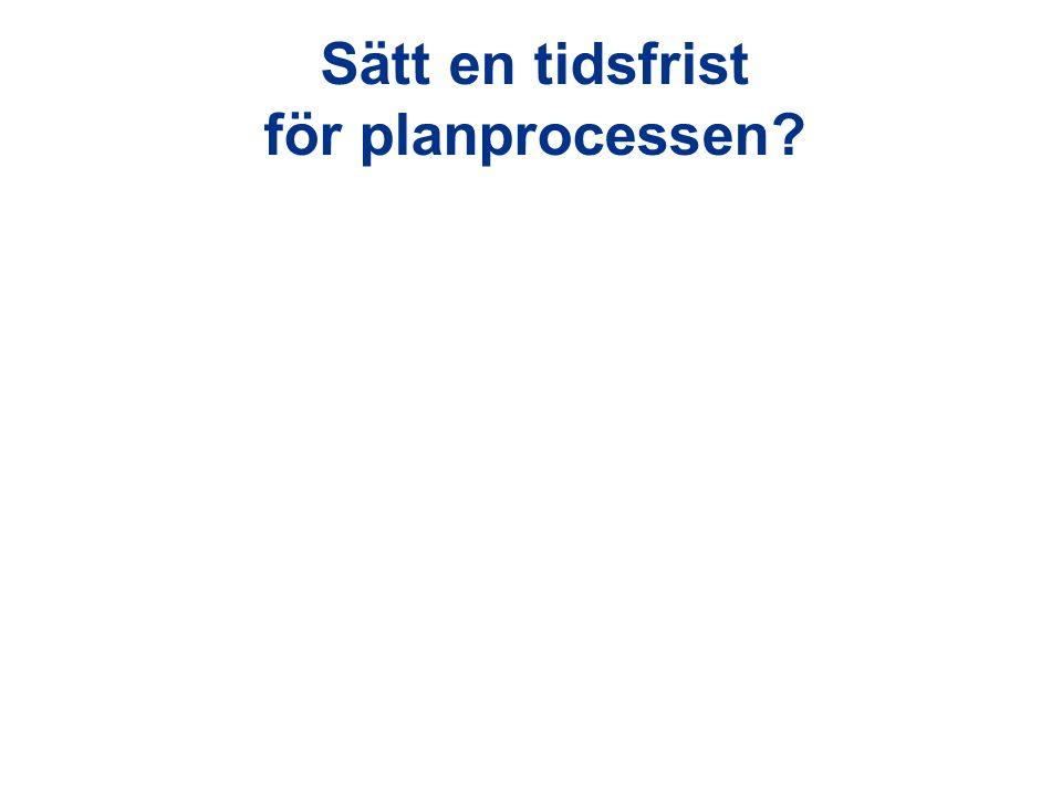 Sätt en tidsfrist för planprocessen?