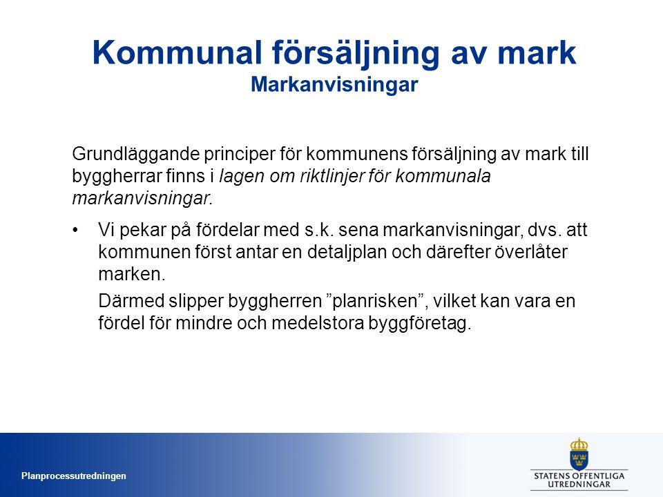 Planprocessutredningen Kommunal försäljning av mark Markanvisningar Grundläggande principer för kommunens försäljning av mark till byggherrar finns i lagen om riktlinjer för kommunala markanvisningar.