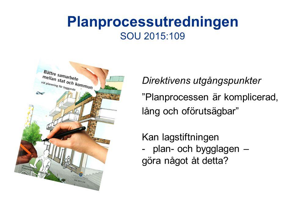 Planprocessutredningen SOU 2015:109 Direktivens utgångspunkter Planprocessen är komplicerad, lång och oförutsägbar Kan lagstiftningen -plan- och bygglagen – göra något åt detta?
