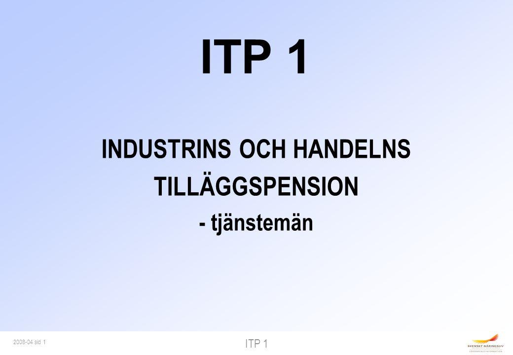 ITP 1 2008-04 sid 2 Plan sedan 1960 Födda 1978 och tidigare Plan sedan 1960 Födda 1978 och tidigare Plan sedan 2007 Födda 1979 eller senare Plan sedan 2007 Födda 1979 eller senare ITP 1 ITP 2 Företag som är kollektivavtalsbundna efter 26/4 2006 kan, efter centralt godkännande, få ITP 1 för samtliga tjänstemän ITP-PLANEN