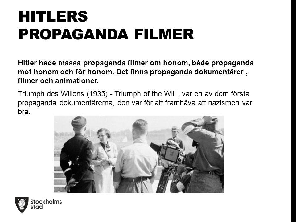 HITLERS PROPAGANDA FILMER Hitler hade massa propaganda filmer om honom, både propaganda mot honom och för honom.