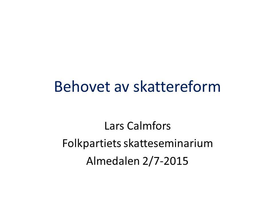 Behovet av skattereform Lars Calmfors Folkpartiets skatteseminarium Almedalen 2/7-2015