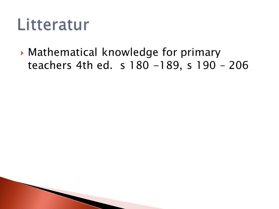  Mathematical knowledge for primary teachers 4th ed. s 180 -189, s 190 – 206