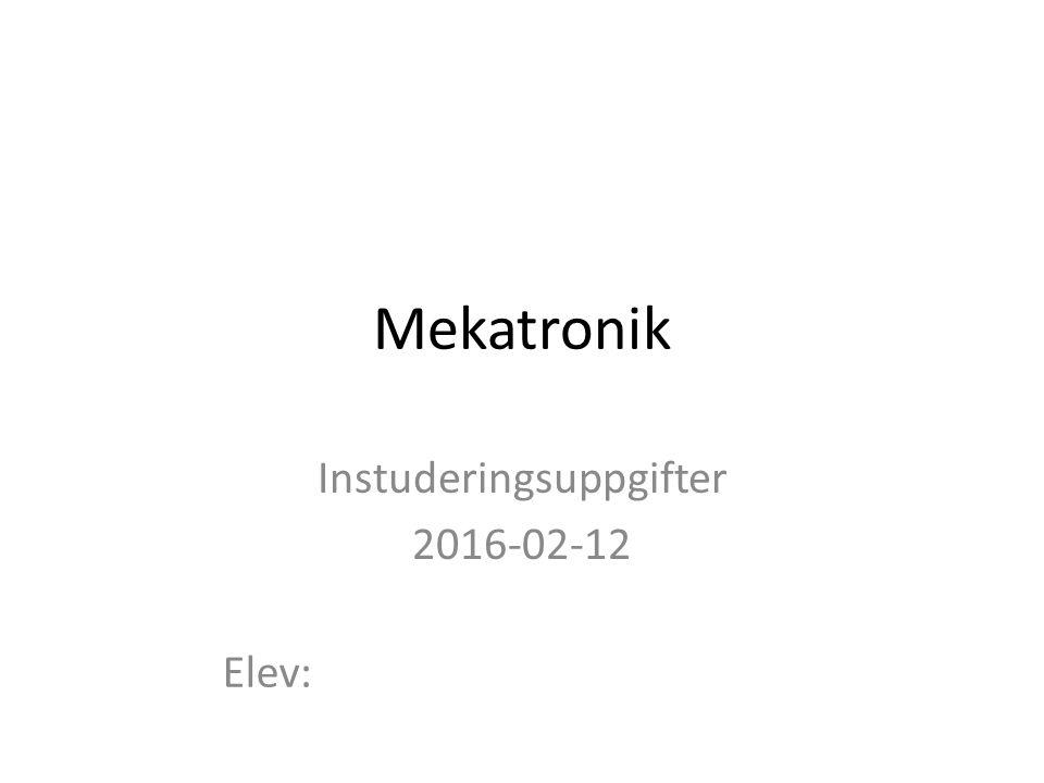 Mekatronik Instuderingsuppgifter 2016-02-12 Elev: