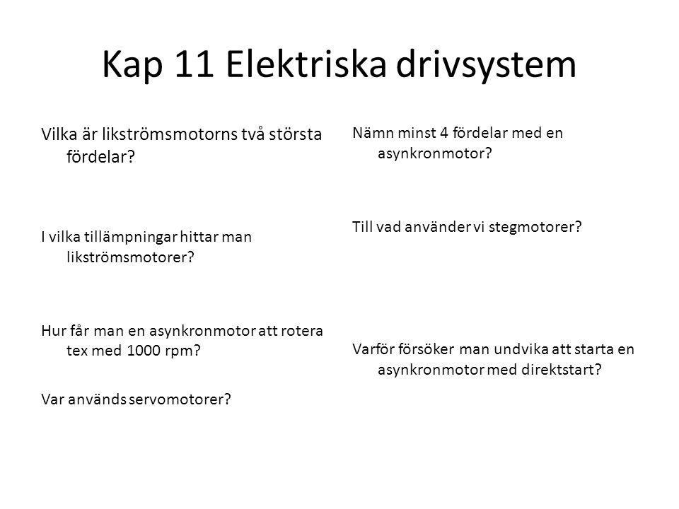 Kap 11 Elektriska drivsystem Vilka är likströmsmotorns två största fördelar? I vilka tillämpningar hittar man likströmsmotorer? Hur får man en asynkro