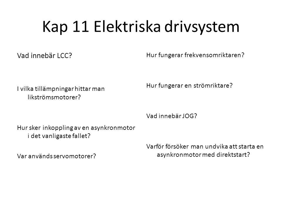 Kap 11 Elektriska drivsystem Vad innebär LCC? I vilka tillämpningar hittar man likströmsmotorer? Hur sker inkoppling av en asynkronmotor i det vanliga