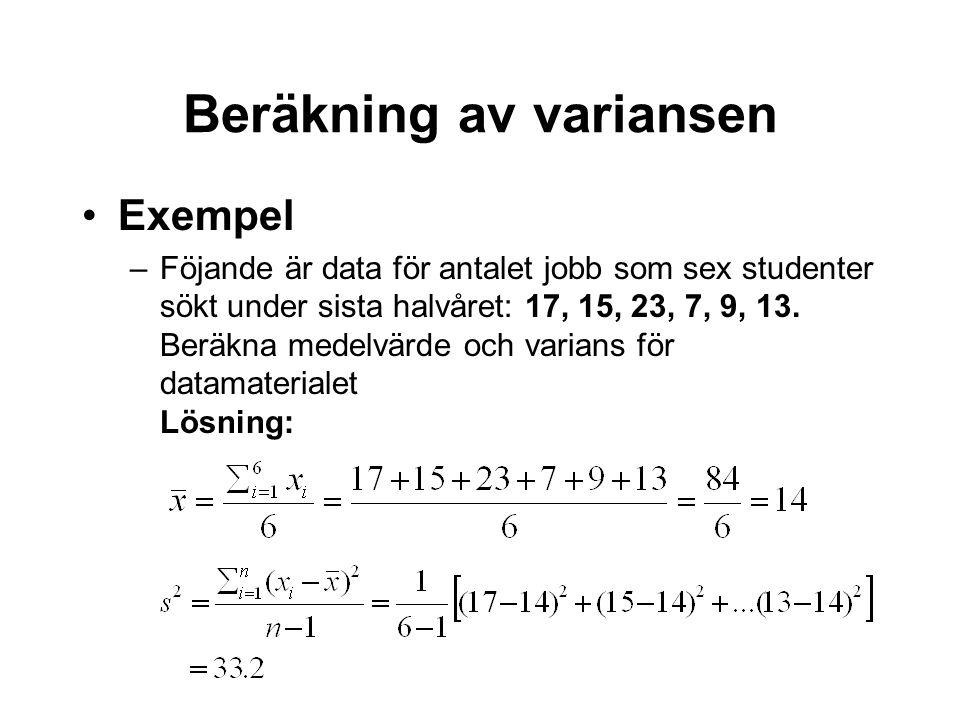 Exempel –Föjande är data för antalet jobb som sex studenter sökt under sista halvåret: 17, 15, 23, 7, 9, 13. Beräkna medelvärde och varians för datama