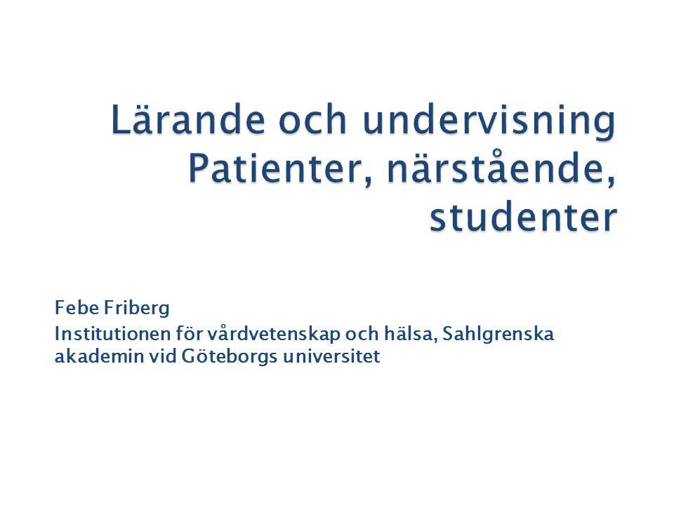 Febe Friberg Institutionen för vårdvetenskap och hälsa, Sahlgrenska akademin vid Göteborgs universitet
