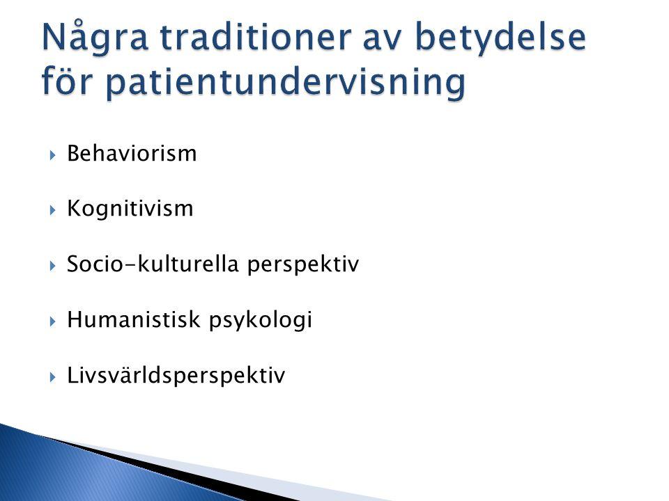  Behaviorism  Kognitivism  Socio-kulturella perspektiv  Humanistisk psykologi  Livsvärldsperspektiv