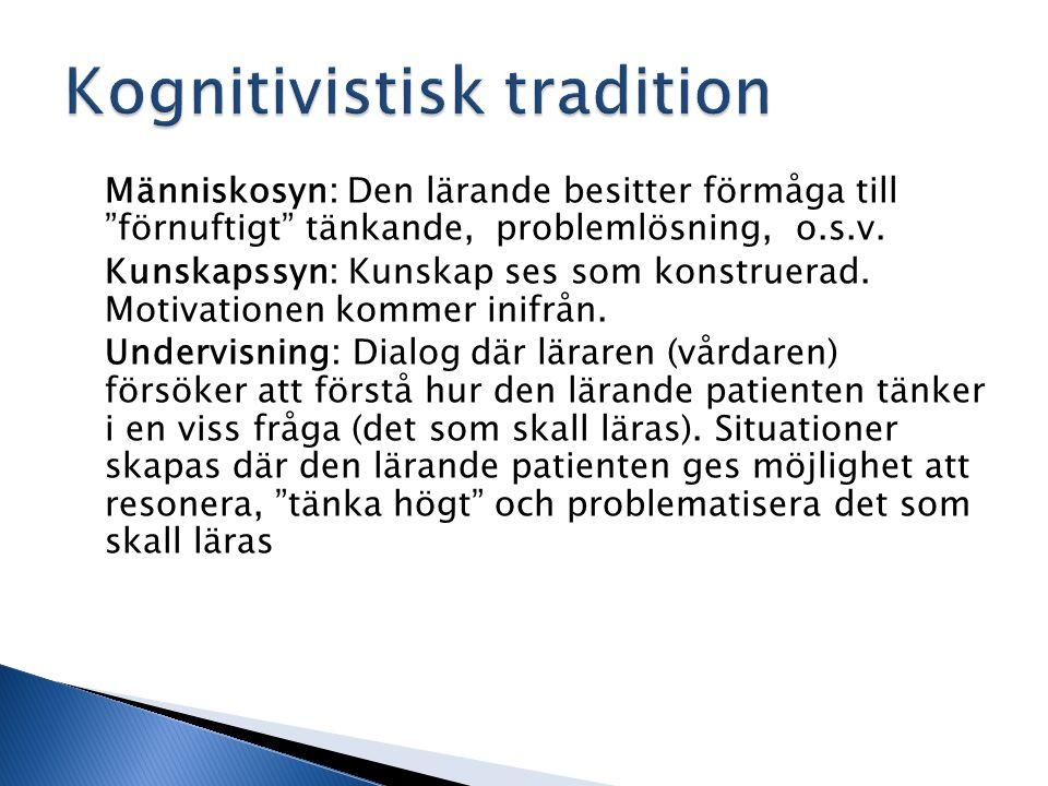 Människosyn: Den lärande besitter förmåga till förnuftigt tänkande, problemlösning, o.s.v.