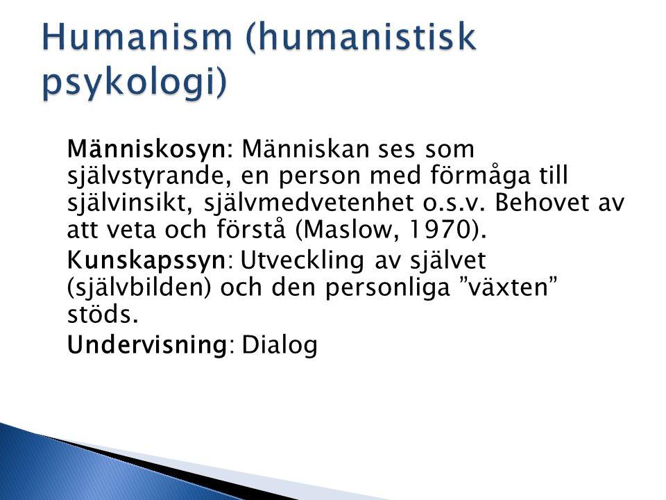 Människosyn: Människan ses som självstyrande, en person med förmåga till självinsikt, självmedvetenhet o.s.v. Behovet av att veta och förstå (Maslow,