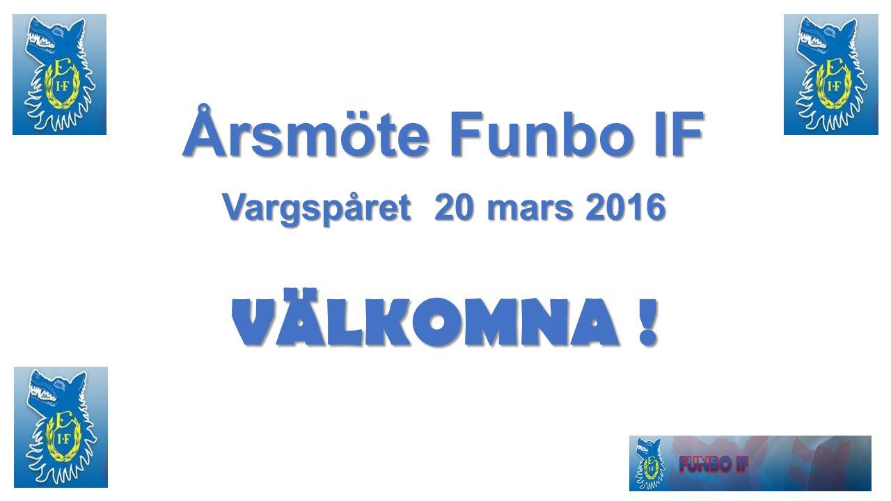 Årsmöte Funbo IF Vargspåret 20 mars 2016 VÄLKOMNA !
