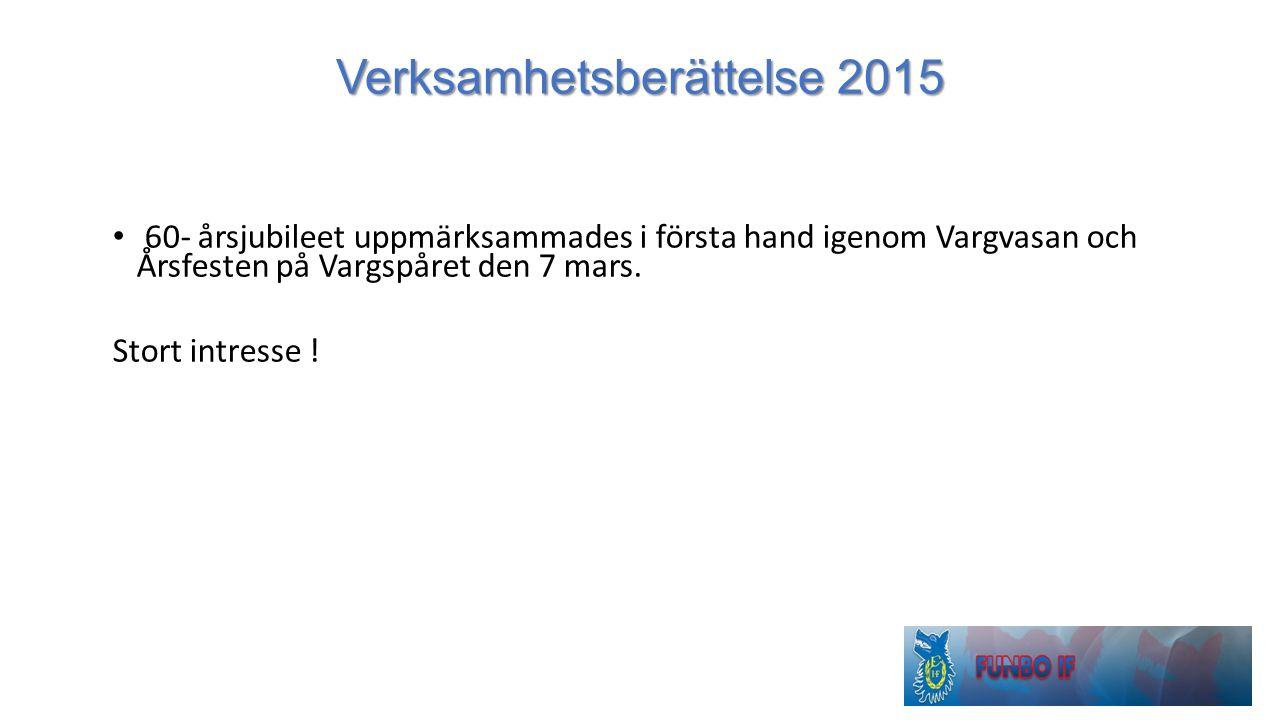 Verksamhetsberättelse 2015 60- årsjubileet uppmärksammades i första hand igenom Vargvasan och Årsfesten på Vargspåret den 7 mars. Stort intresse !