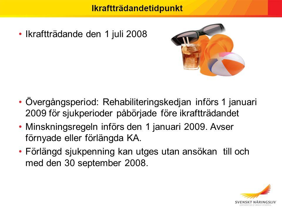 Ikraftträdandetidpunkt Ikraftträdande den 1 juli 2008 Övergångsperiod: Rehabiliteringskedjan införs 1 januari 2009 för sjukperioder påbörjade före ikraftträdandet Minskningsregeln införs den 1 januari 2009.