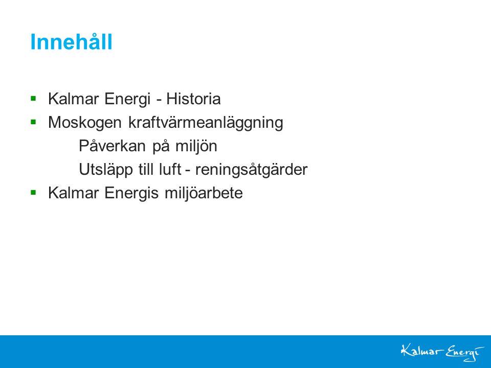 Vi säljer inte energi- vi värmer människor & lyser upp deras hem Innehåll  Kalmar Energi - Historia  Moskogen kraftvärmeanläggning Påverkan på miljön Utsläpp till luft - reningsåtgärder  Kalmar Energis miljöarbete