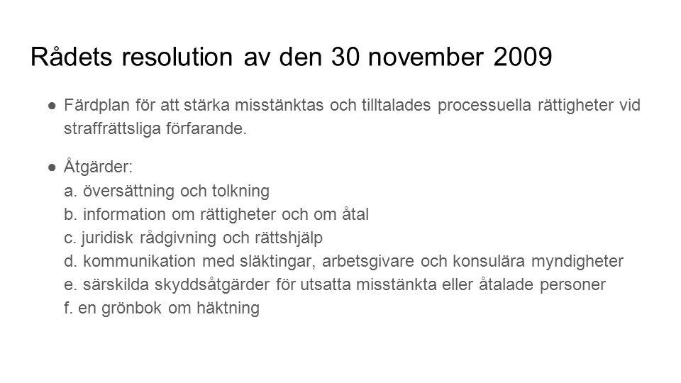 Rådets resolution av den 30 november 2009 ●Färdplan för att stärka misstänktas och tilltalades processuella rättigheter vid straffrättsliga förfarande.