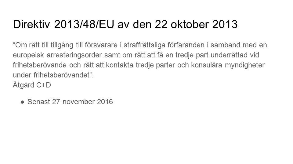 Direktiv 2013/48/EU av den 22 oktober 2013 Om rätt till tillgång till försvarare i straffrättsliga förfaranden i samband med en europeisk arresteringsorder samt om rätt att få en tredje part underrättad vid frihetsberövande och rätt att kontakta tredje parter och konsulära myndigheter under frihetsberövandet .