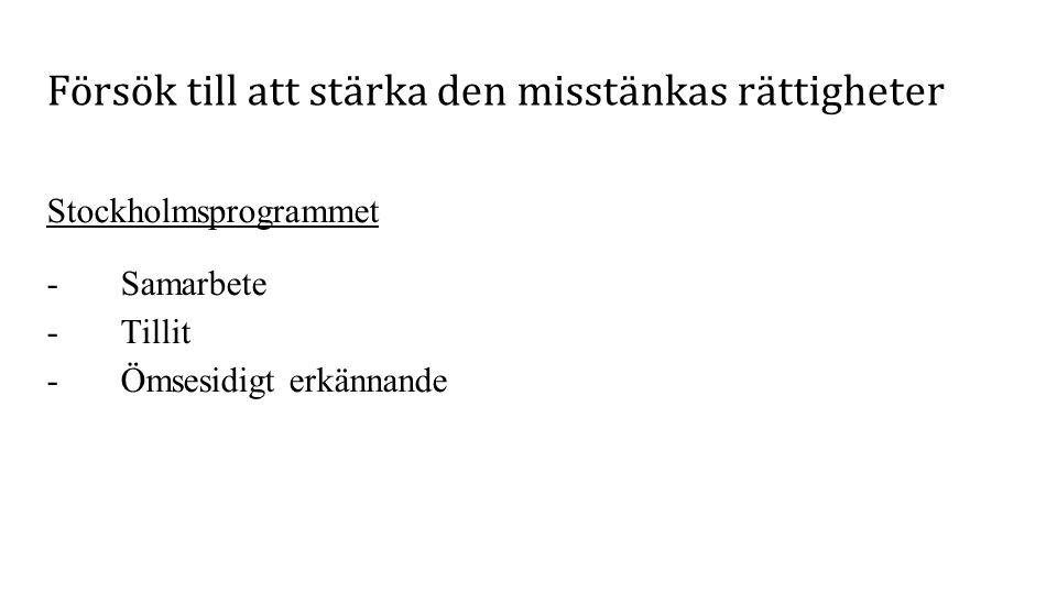 Försök till att stärka den misstänkas rättigheter Stockholmsprogrammet - Samarbete - Tillit - Ömsesidigt erkännande