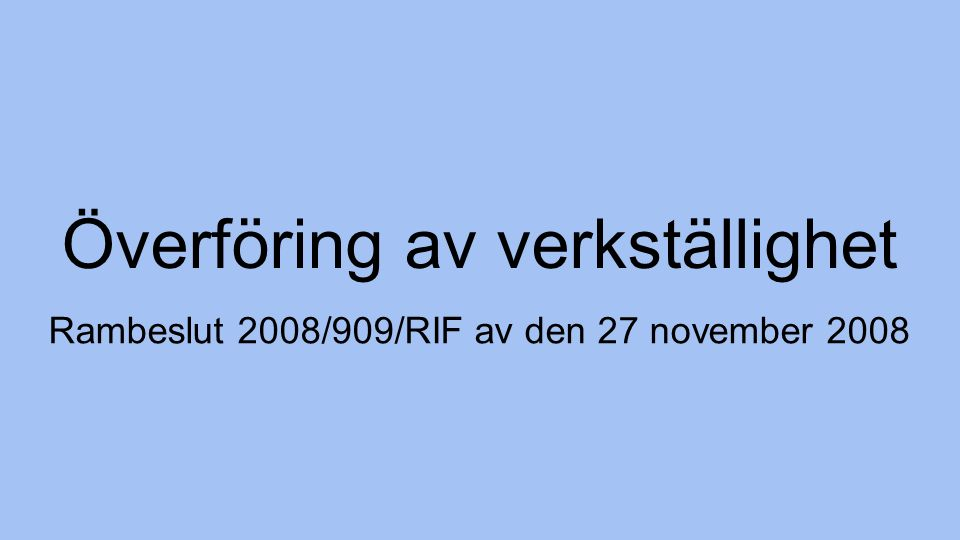 Överföring av verkställighet Rambeslut 2008/909/RIF av den 27 november 2008