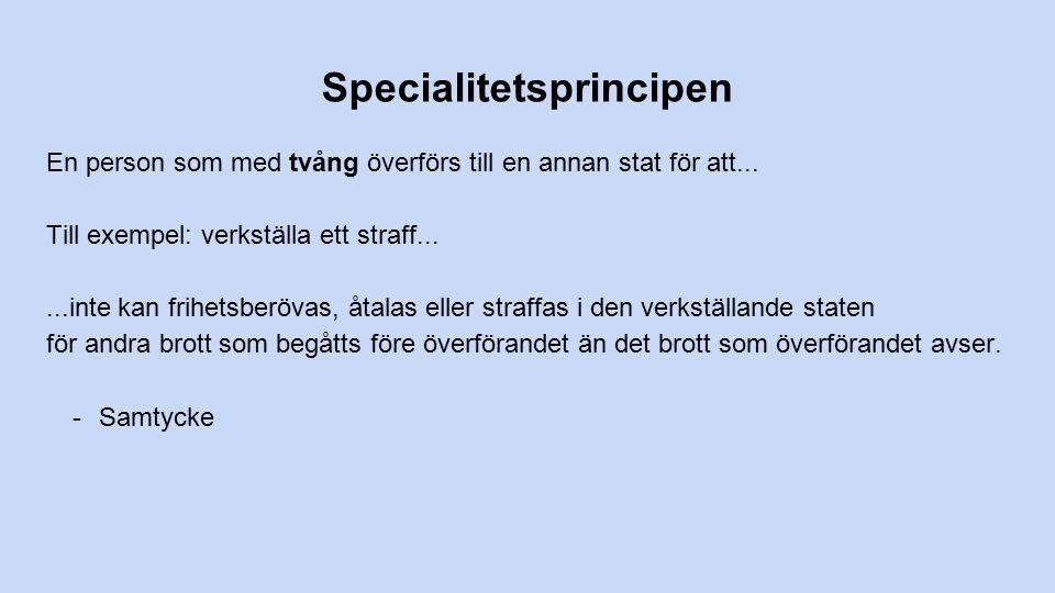 Specialitetsprincipen En person som med tvång överförs till en annan stat för att...