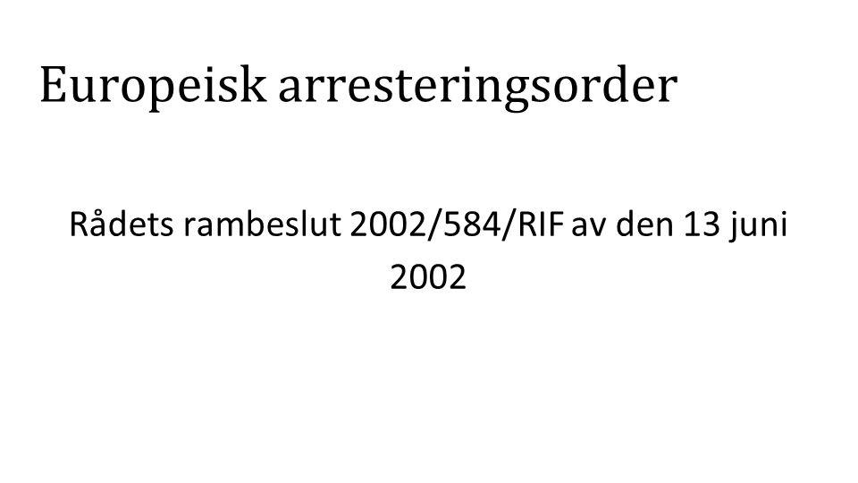Europeisk arresteringsorder Rådets rambeslut 2002/584/RIF av den 13 juni 2002