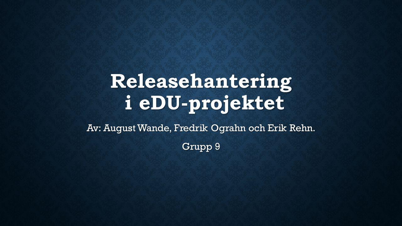 Releasehantering i eDU-projektet Av: August Wande, Fredrik Ograhn och Erik Rehn. Grupp 9