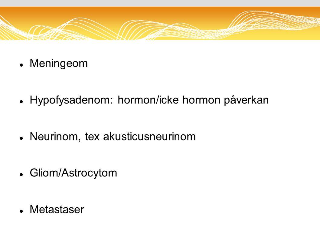 Meningeom Hypofysadenom: hormon/icke hormon påverkan Neurinom, tex akusticusneurinom Gliom/Astrocytom Metastaser