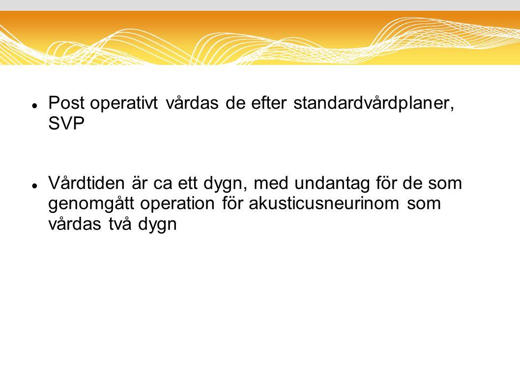 Post operativt vårdas de efter standardvårdplaner, SVP Vårdtiden är ca ett dygn, med undantag för de som genomgått operation för akusticusneurinom som vårdas två dygn