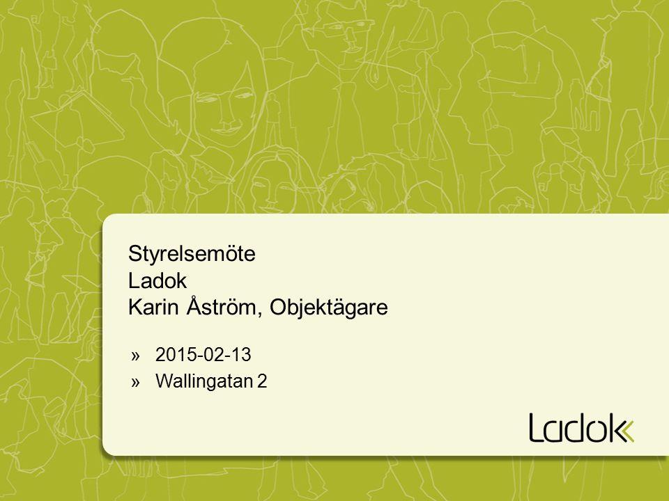 Styrelsemöte Ladok Karin Åström, Objektägare »2015-02-13 »Wallingatan 2