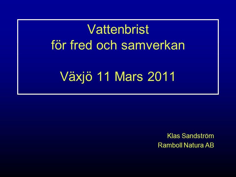 Vattenbrist för fred och samverkan Växjö 11 Mars 2011 Klas Sandström Ramboll Natura AB