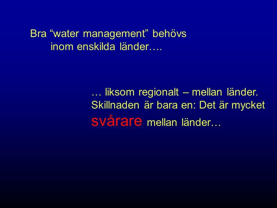 """Bra """"water management"""" behövs inom enskilda länder…. … liksom regionalt – mellan länder. Skillnaden är bara en: Det är mycket svårare mellan länder…"""