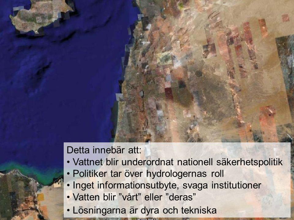 Detta innebär att: Vattnet blir underordnat nationell säkerhetspolitik Politiker tar över hydrologernas roll Inget informationsutbyte, svaga instituti