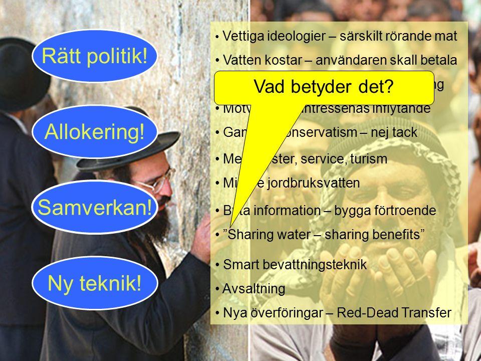 Vettiga ideologier – särskilt rörande mat Vatten kostar – användaren skall betala Respektera interntl. vattenlagstiftning Motverka särintressenas infl