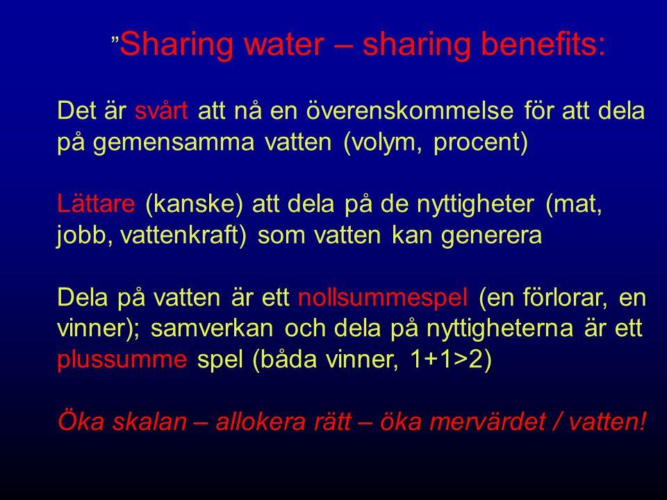 Sharing water – sharing benefits: Det är svårt att nå en överenskommelse för att dela på gemensamma vatten (volym, procent) Lättare (kanske) att dela på de nyttigheter (mat, jobb, vattenkraft) som vatten kan generera Dela på vatten är ett nollsummespel (en förlorar, en vinner); samverkan och dela på nyttigheterna är ett plussumme spel (båda vinner, 1+1>2) Öka skalan – allokera rätt – öka mervärdet / vatten!
